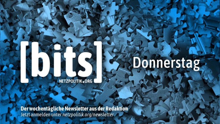 Heute ist Donnerstag und es gibt eine weitere Ausgabe unseres bits-Newsletters.