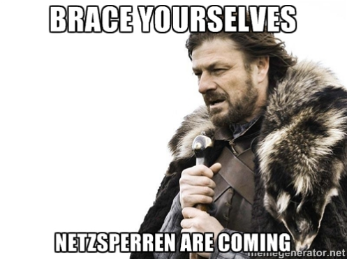 Brace yourself, Netzsperren are coming
