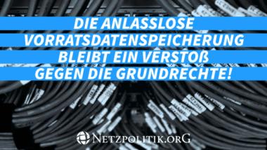 Die anlasslose Vorratsdatenspeicherung bleibt eine Verstoß gegen die Grundrechte! -- netzpolitik.org