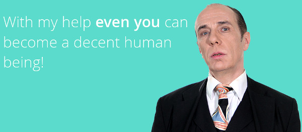 With my help even you can become a decent human being!